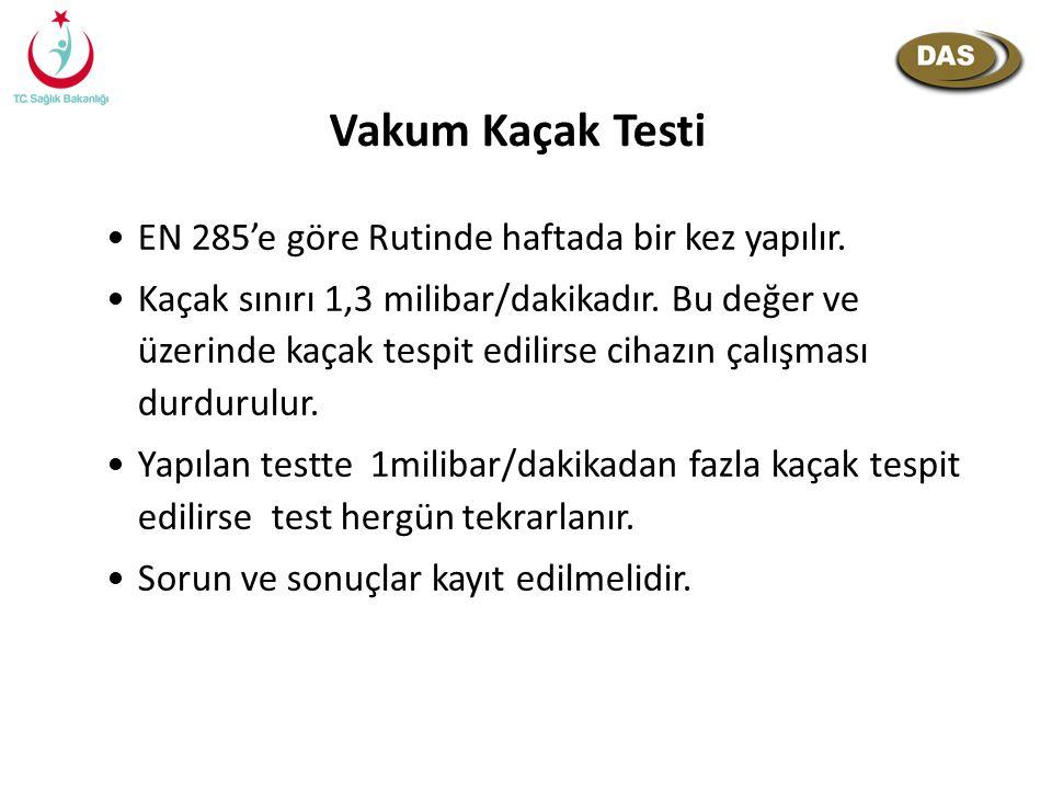 Vakum Kaçak Testi EN 285'e göre Rutinde haftada bir kez yapılır. Kaçak sınırı 1,3 milibar/dakikadır. Bu değer ve üzerinde kaçak tespit edilirse cihazı