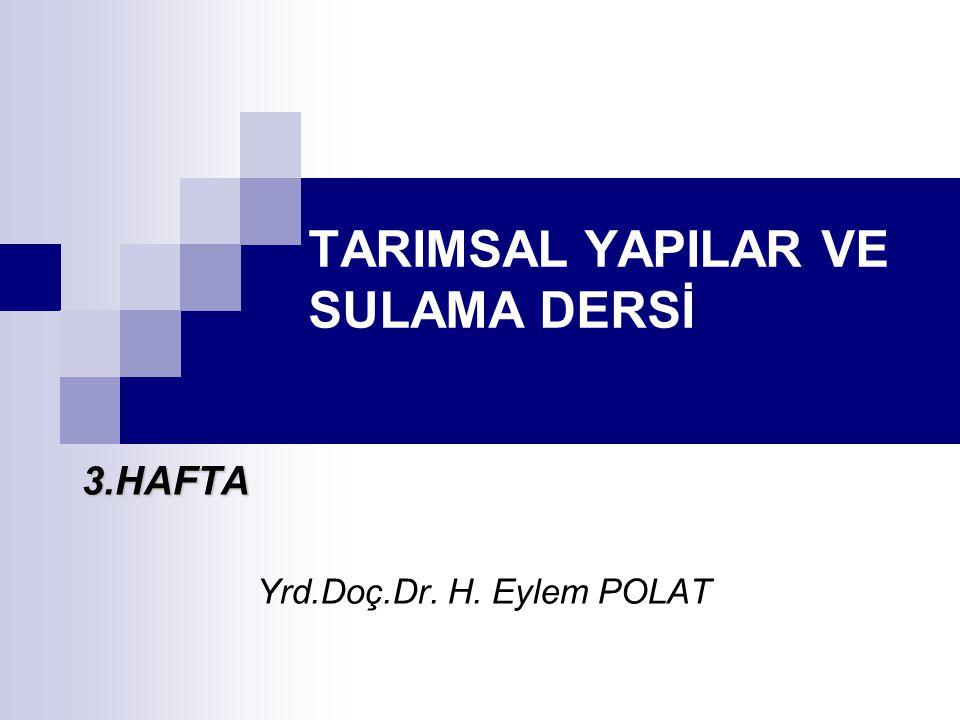 TARIMSAL YAPILAR VE SULAMA DERSİ 3.HAFTA Yrd.Doç.Dr. H. Eylem POLAT