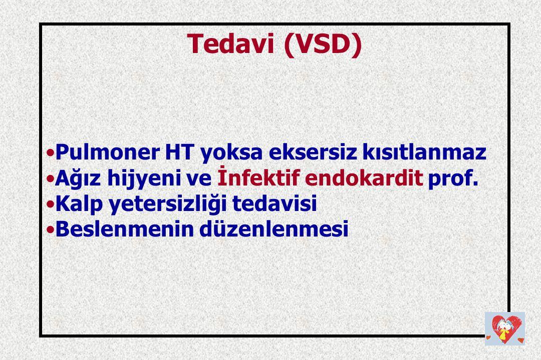Tedavi (VSD) Pulmoner HT yoksa eksersiz kısıtlanmaz Ağız hijyeni ve İnfektif endokardit prof. Kalp yetersizliği tedavisi Beslenmenin düzenlenmesi