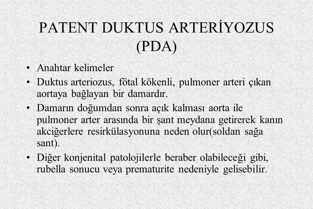 PATENT DUKTUS ARTERİYOZUS (PDA) Anahtar kelimeler Duktus arteriozus, fötal kökenli, pulmoner arteri çıkan aortaya bağlayan bir damardır. Damarın doğum