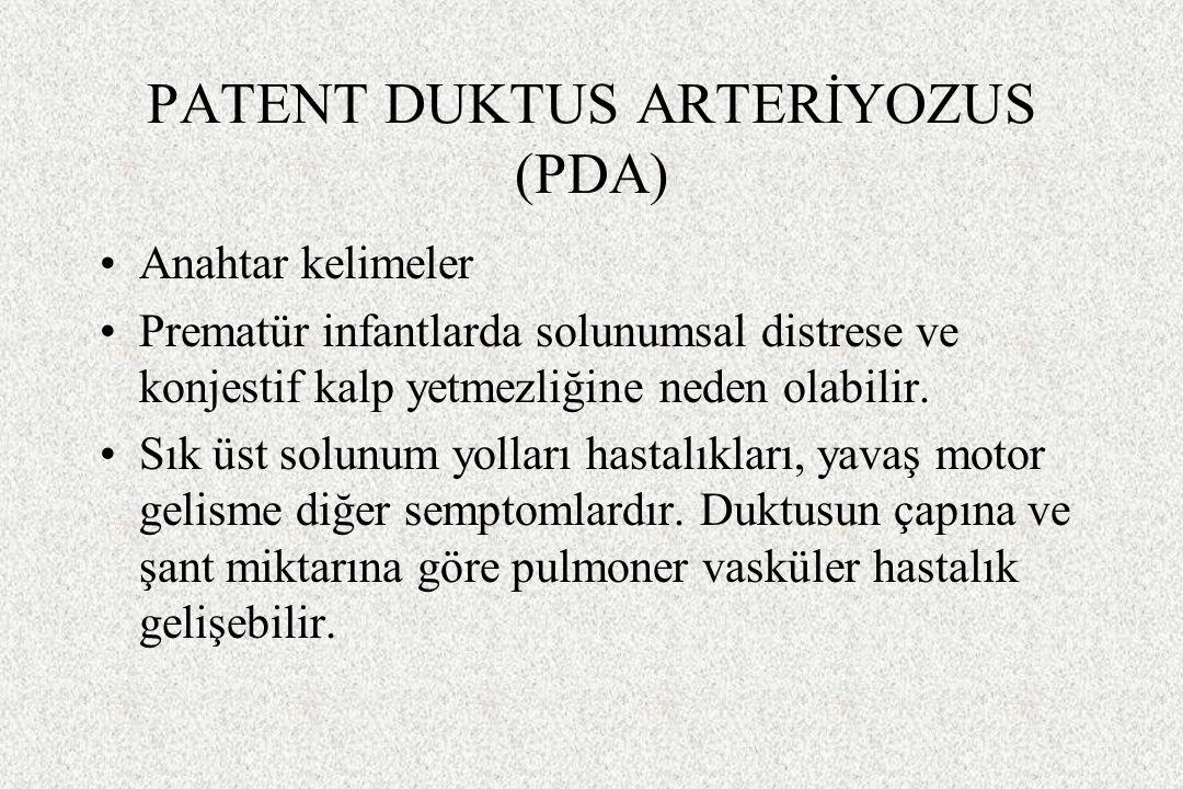 PATENT DUKTUS ARTERİYOZUS (PDA) Anahtar kelimeler Prematür infantlarda solunumsal distrese ve konjestif kalp yetmezliğine neden olabilir. Sık üst solu