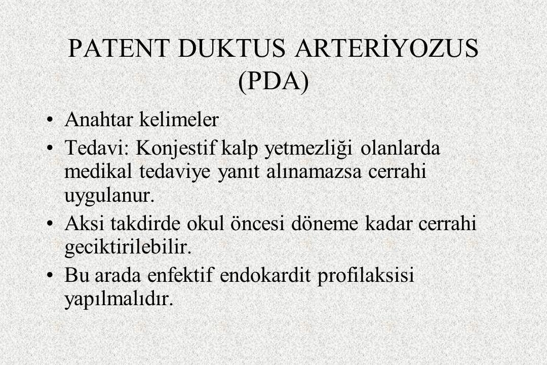 PATENT DUKTUS ARTERİYOZUS (PDA) Anahtar kelimeler Tedavi: Konjestif kalp yetmezliği olanlarda medikal tedaviye yanıt alınamazsa cerrahi uygulanur. Aks
