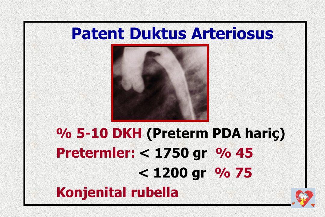 Patent Duktus Arteriosus % 5-10 DKH (Preterm PDA hariç) Pretermler: < 1750 gr % 45 < 1200 gr % 75 Konjenital rubella