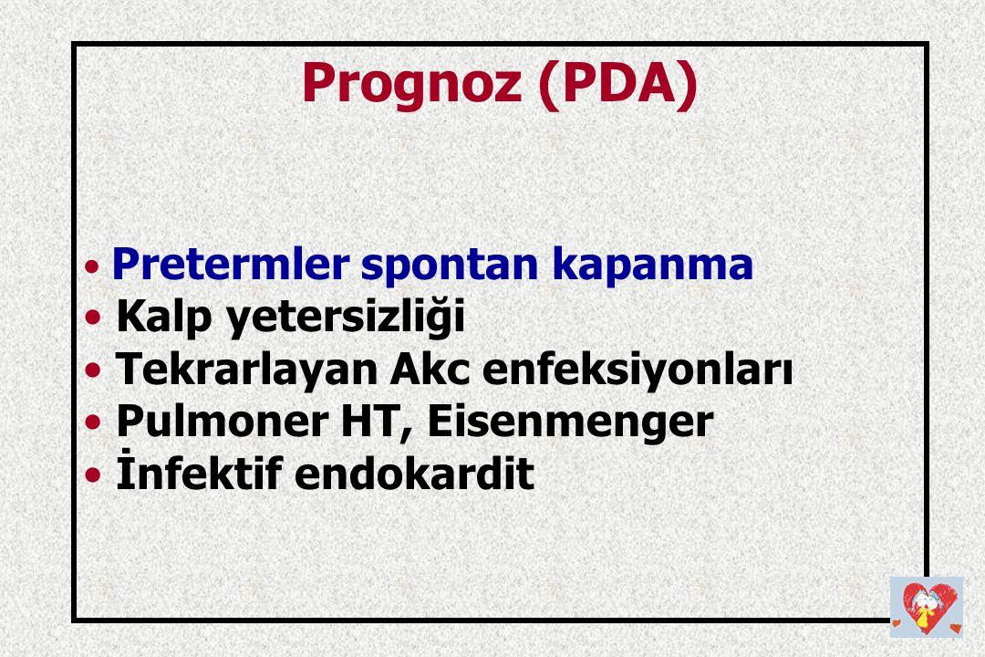 Prognoz (PDA) Pretermler spontan kapanma Kalp yetersizliği Tekrarlayan Akc enfeksiyonları Pulmoner HT, Eisenmenger İnfektif endokardit