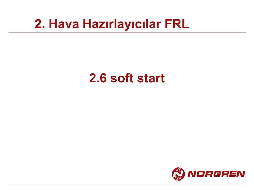 2.6 soft start 2. Hava Hazırlayıcılar FRL