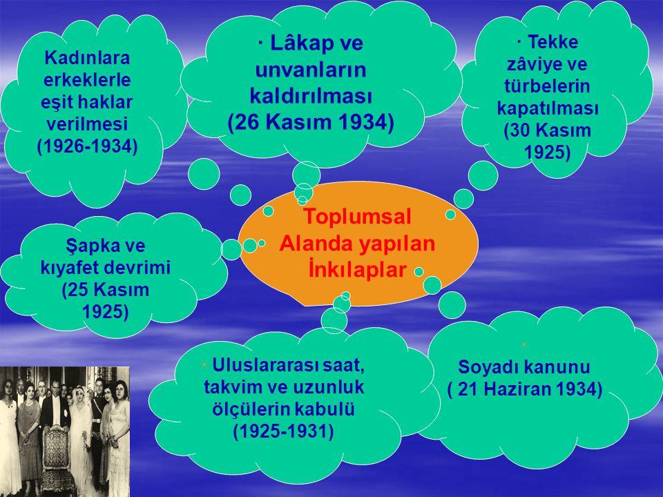 Toplumsal Alanda yapılan İnkılaplar Kadınlara erkeklerle eşit haklar verilmesi (1926-1934) · Tekke zâviye ve türbelerin kapatılması (30 Kasım 1925) Şa