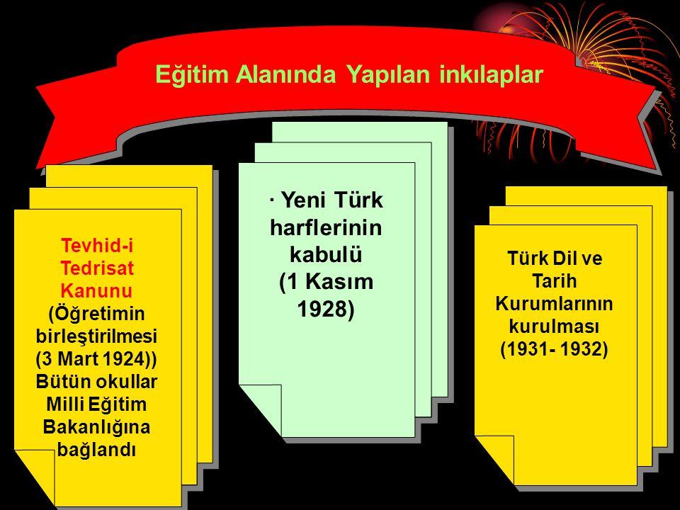 Eğitim Alanında Yapılan inkılaplar Tevhid-i Tedrisat Kanunu (Öğretimin birleştirilmesi (3 Mart 1924)) Bütün okullar Milli Eğitim Bakanlığına bağlandı