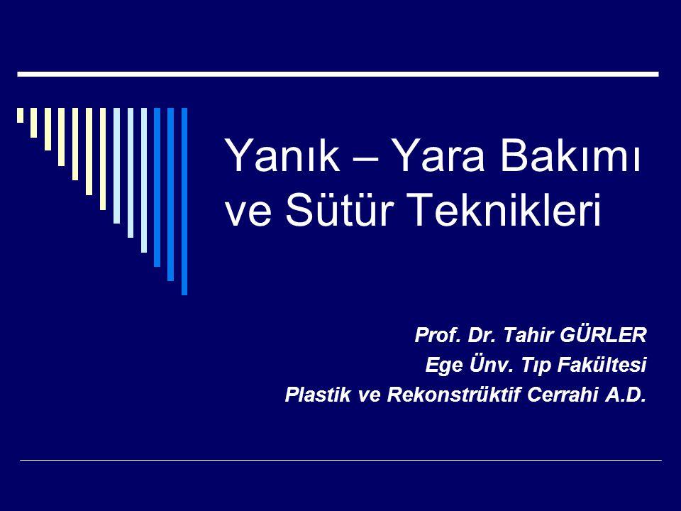 Yanık – Yara Bakımı ve Sütür Teknikleri Prof. Dr. Tahir GÜRLER Ege Ünv. Tıp Fakültesi Plastik ve Rekonstrüktif Cerrahi A.D.