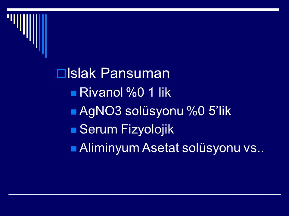  Islak Pansuman Rivanol %0 1 lik AgNO3 solüsyonu %0 5'lik Serum Fizyolojik Aliminyum Asetat solüsyonu vs..