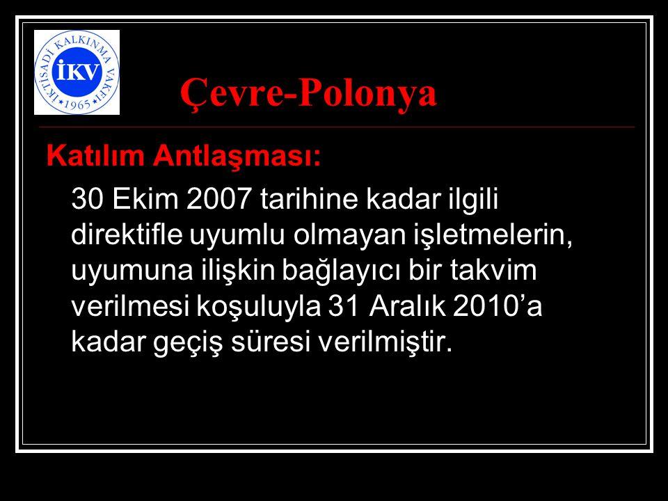 Çevre-Polonya Katılım Antlaşması: 30 Ekim 2007 tarihine kadar ilgili direktifle uyumlu olmayan işletmelerin, uyumuna ilişkin bağlayıcı bir takvim veri