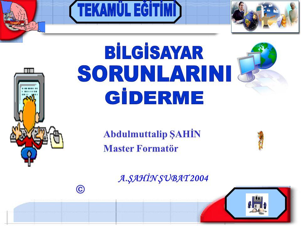 A.ŞAHİN ŞUBAT 2004 Abdulmuttalip ŞAHİN Master Formatör ©