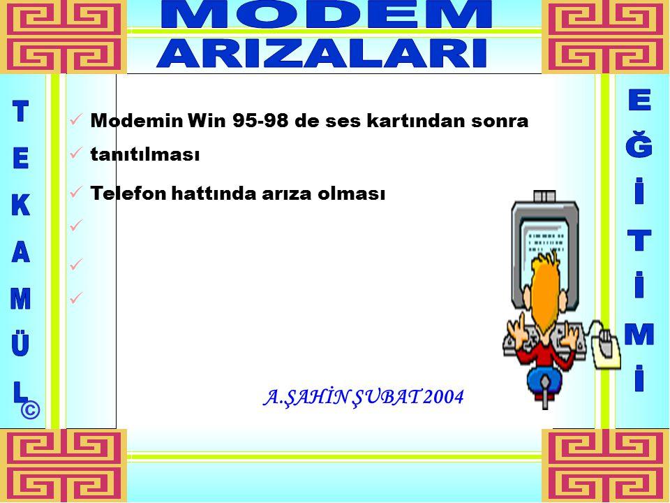 A.ŞAHİN ŞUBAT 2004 Modemin Win 95-98 de ses kartından sonra tanıtılması Telefon hattında arıza olması ©