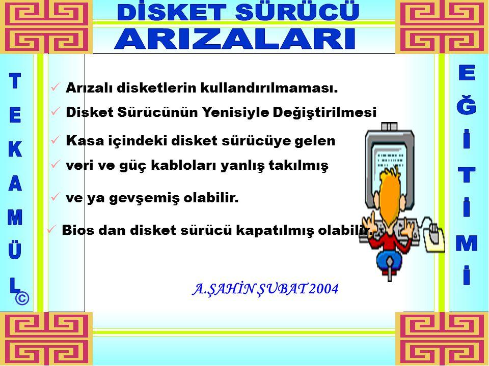 A.ŞAHİN ŞUBAT 2004 Arızalı disketlerin kullandırılmaması.