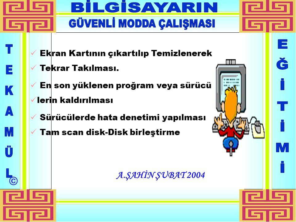 A.ŞAHİN ŞUBAT 2004 Ekran Kartının çıkartılıp Temizlenerek Tekrar Takılması.