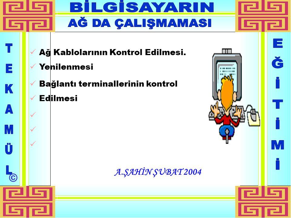 A.ŞAHİN ŞUBAT 2004 Ağ Kablolarının Kontrol Edilmesi.