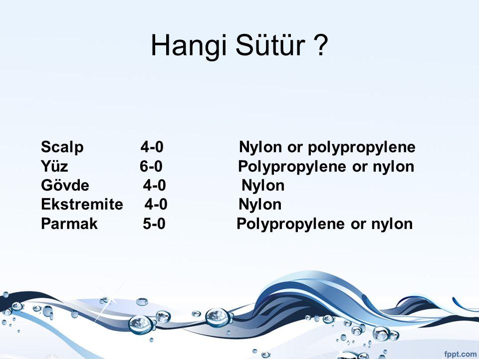 Hangi Sütür ? Scalp 4-0 Nylon or polypropylene Yüz 6-0 Polypropylene or nylon Gövde 4-0 Nylon Ekstremite 4-0 Nylon Parmak 5-0 Polypropylene or nylon