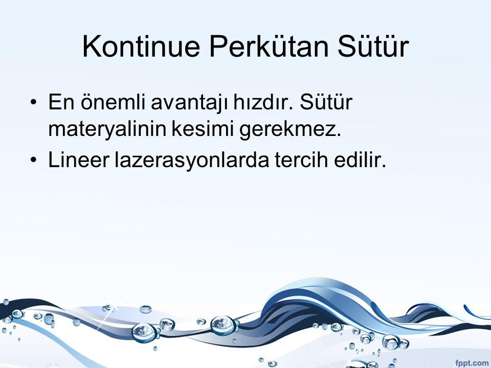 Kontinue Perkütan Sütür En önemli avantajı hızdır. Sütür materyalinin kesimi gerekmez. Lineer lazerasyonlarda tercih edilir.