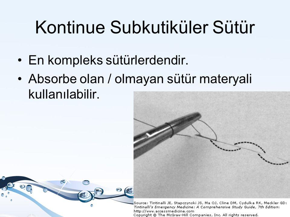 Kontinue Subkutiküler Sütür En kompleks sütürlerdendir. Absorbe olan / olmayan sütür materyali kullanılabilir.