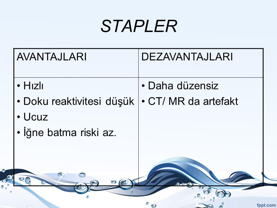 STAPLER AVANTAJLARIDEZAVANTAJLARI Hızlı Doku reaktivitesi düşük Ucuz İğne batma riski az. Daha düzensiz CT/ MR da artefakt