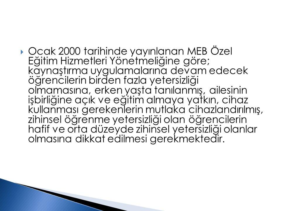  Ocak 2000 tarihinde yayınlanan MEB Özel Eğitim Hizmetleri Yönetmeliğine göre; kaynaştırma uygulamalarına devam edecek öğrencilerin birden fazla yete