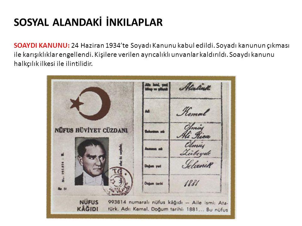 SOSYAL ALANDAKİ İNKILAPLAR SOAYDI KANUNU: 24 Haziran 1934'te Soyadı Kanunu kabul edildi. Soyadı kanunun çıkması ile karışıklıklar engellendi. Kişilere