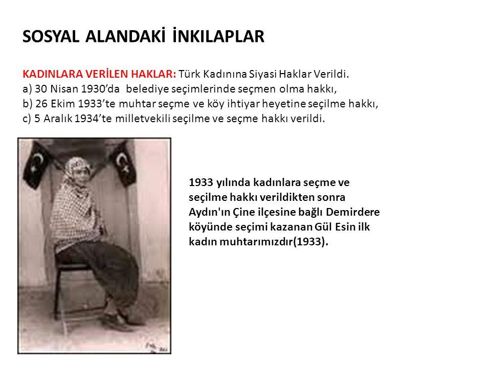 SOSYAL ALANDAKİ İNKILAPLAR KADINLARA VERİLEN HAKLAR: Türk Kadınına Siyasi Haklar Verildi. a) 30 Nisan 1930'da belediye seçimlerinde seçmen olma hakkı,