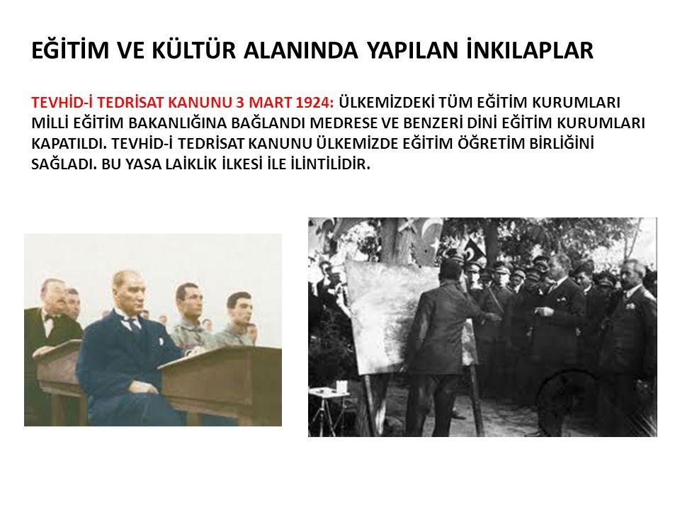 EĞİTİM VE KÜLTÜR ALANINDA YAPILAN İNKILAPLAR TEVHİD-İ TEDRİSAT KANUNU 3 MART 1924: ÜLKEMİZDEKİ TÜM EĞİTİM KURUMLARI MİLLİ EĞİTİM BAKANLIĞINA BAĞLANDI