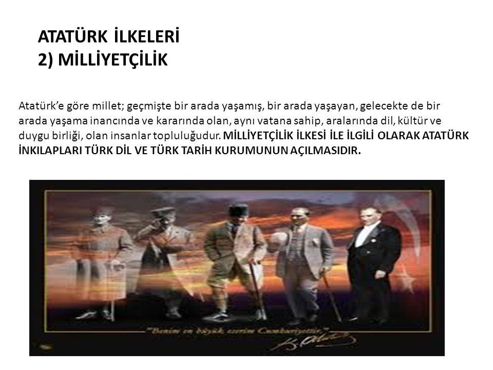 ATATÜRK İLKELERİ 2) MİLLİYETÇİLİK Atatürk'e göre millet; geçmişte bir arada yaşamış, bir arada yaşayan, gelecekte de bir arada yaşama inancında ve kar