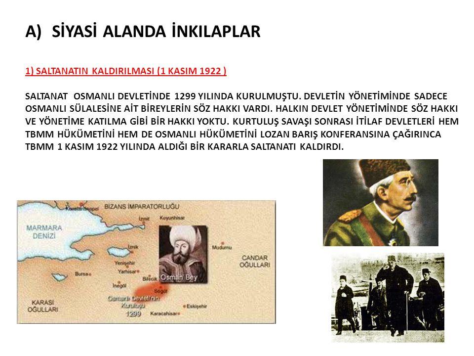 A)SİYASİ ALANDA İNKILAPLAR 1) SALTANATIN KALDIRILMASI (1 KASIM 1922 ) SALTANAT OSMANLI DEVLETİNDE 1299 YILINDA KURULMUŞTU. DEVLETİN YÖNETİMİNDE SADECE