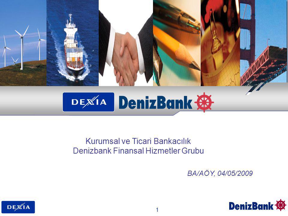 1 Kurumsal ve Ticari Bankacılık Denizbank Finansal Hizmetler Grubu BA/AÖY, 04/05/2009