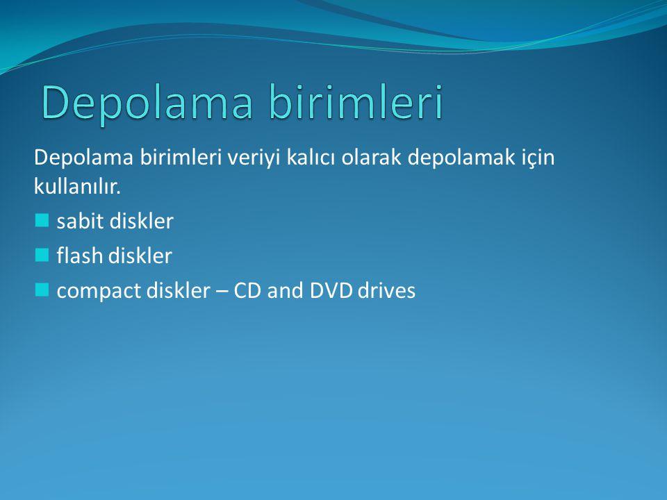 Depolama birimleri veriyi kalıcı olarak depolamak için kullanılır. sabit diskler flash diskler compact diskler – CD and DVD drives