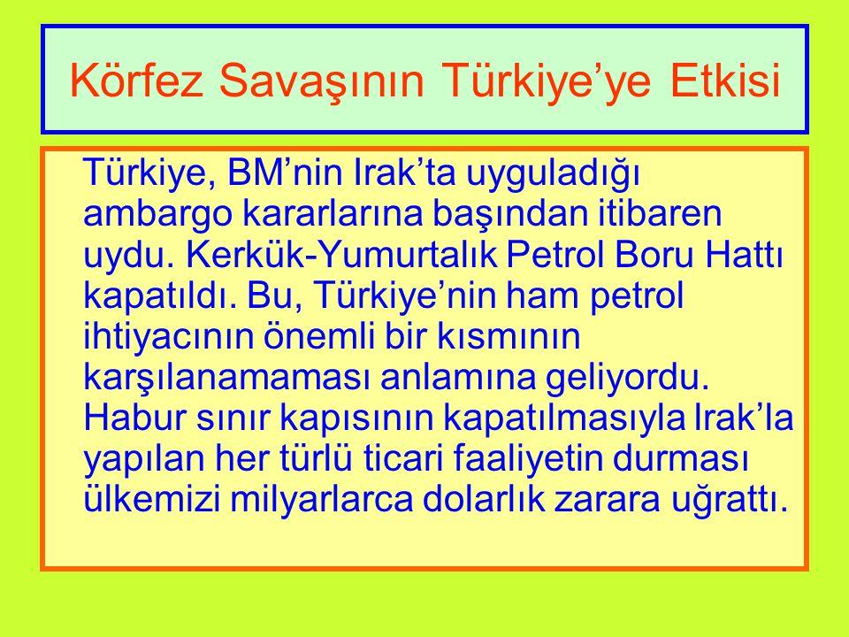 Körfez Savaşının Türkiye'ye Etkisi Türkiye, BM'nin Irak'ta uyguladığı ambargo kararlarına başından itibaren uydu.