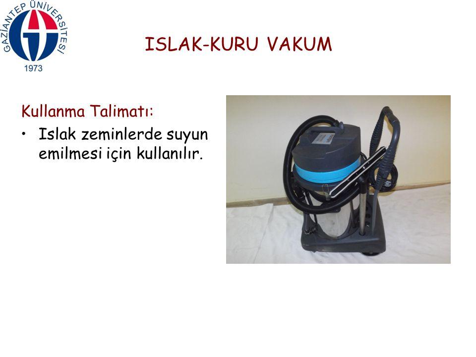 ISLAK-KURU VAKUM Kullanma Talimatı: Islak zeminlerde suyun emilmesi için kullanılır.