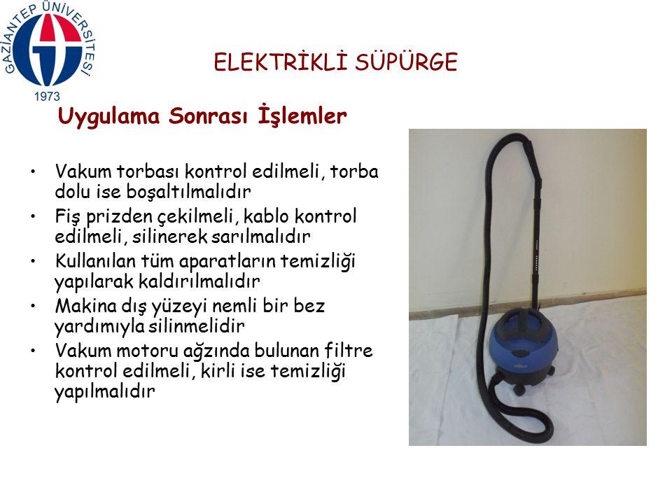 ELEKTRİKLİ SÜPÜRGE Uygulama Sonrası İşlemler Vakum torbası kontrol edilmeli, torba dolu ise boşaltılmalıdır Fiş prizden çekilmeli, kablo kontrol edilm