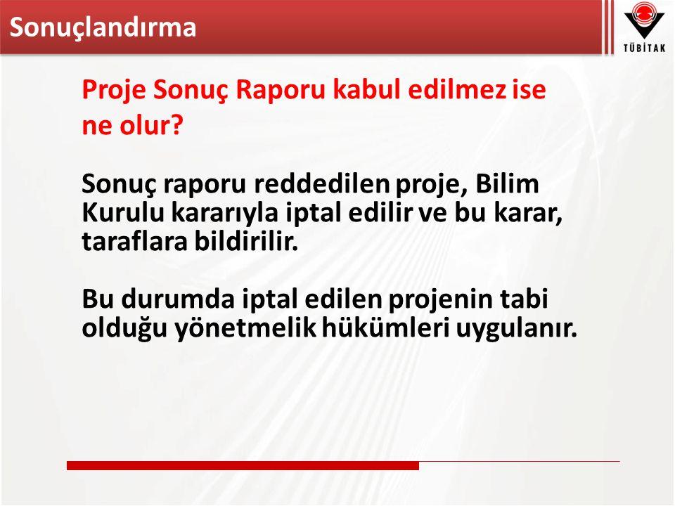 Proje Sonuç Raporu kabul edilmez ise ne olur.