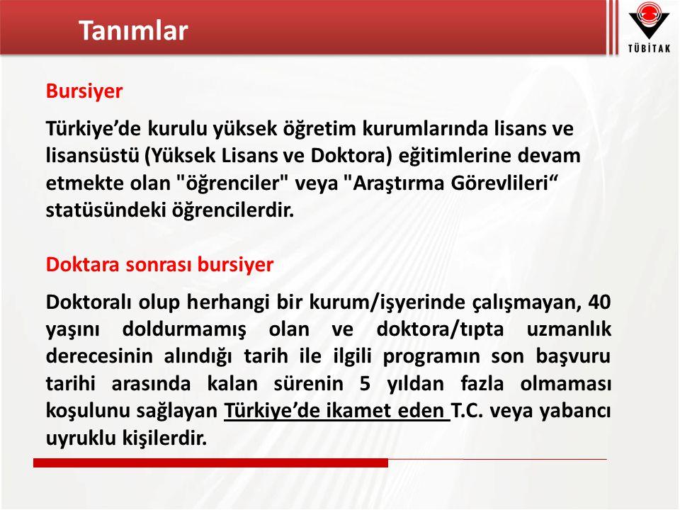 Bursiyer Türkiye'de kurulu yüksek öğretim kurumlarında lisans ve lisansüstü (Yüksek Lisans ve Doktora) eğitimlerine devam etmekte olan öğrenciler veya Araştırma Görevlileri statüsündeki öğrencilerdir.