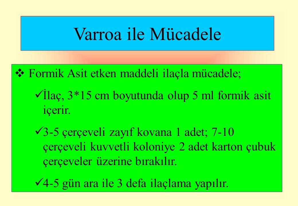 Varroa ile Mücadele  Formik Asit etken maddeli ilaçla mücadele; İlaç, 3*15 cm boyutunda olup 5 ml formik asit içerir. 3-5 çerçeveli zayıf kovana 1 ad