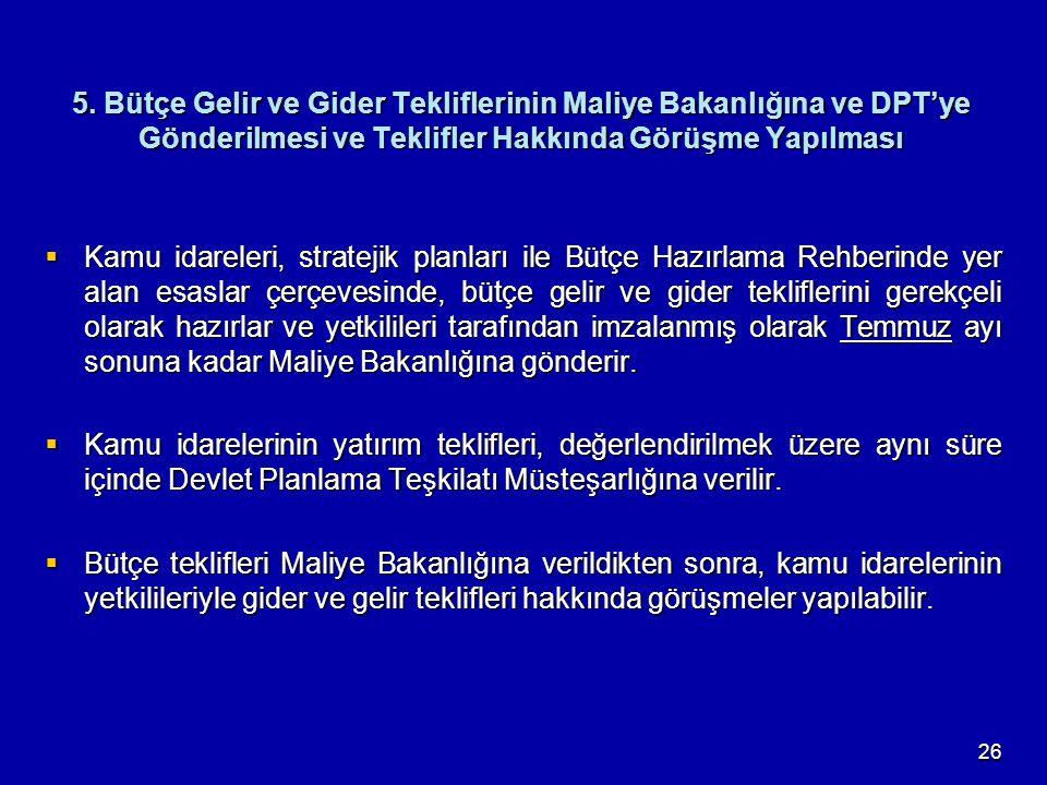 26 5. Bütçe Gelir ve Gider Tekliflerinin Maliye Bakanlığına ve DPT'ye Gönderilmesi ve Teklifler Hakkında Görüşme Yapılması  Kamu idareleri, stratejik