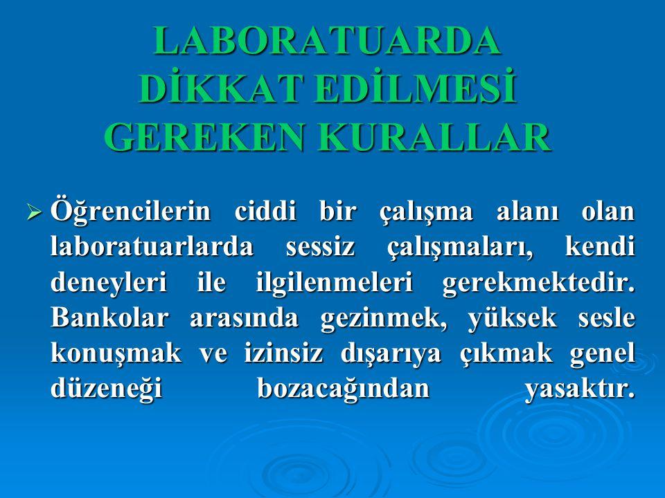  L L L Laboratuarda beyaz önlük giyilmeli, çalışma alanı (banko, dolaplar, raflar) ve kullanılan malzeme temiz tutulmalı ve teslim alındığı gibi bırakılmalıdır.