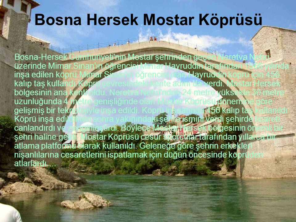 Konjiç Köprüsü-Bosna Köprü Sultan IV. Mehmet tarafından 1682'de inşa ettirilmişti. 82 metre uzunluğundaki köprü II. Dünya Savaşı'nda tahrip edildi. Ti