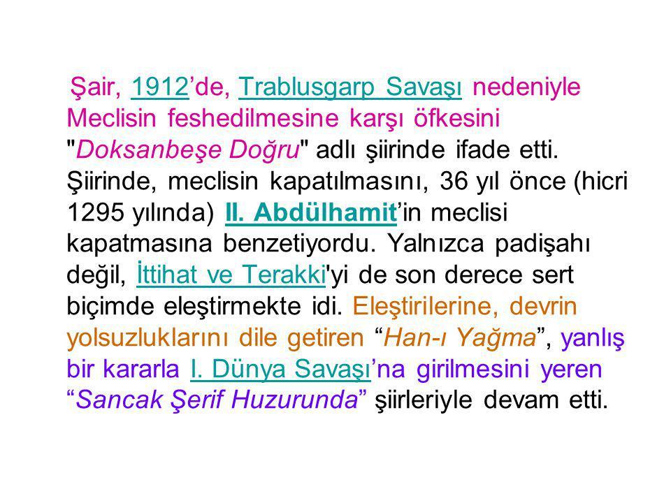 Şair, 1912'de, Trablusgarp Savaşı nedeniyle Meclisin feshedilmesine karşı öfkesini