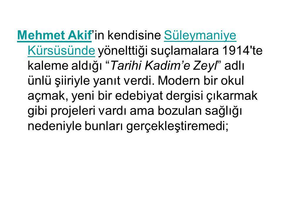 """Mehmet Akif'in kendisine Süleymaniye Kürsüsünde yönelttiği suçlamalara 1914'te kaleme aldığı """"Tarihi Kadim'e Zeyl"""" adlı ünlü şiiriyle yanıt verdi. Mod"""