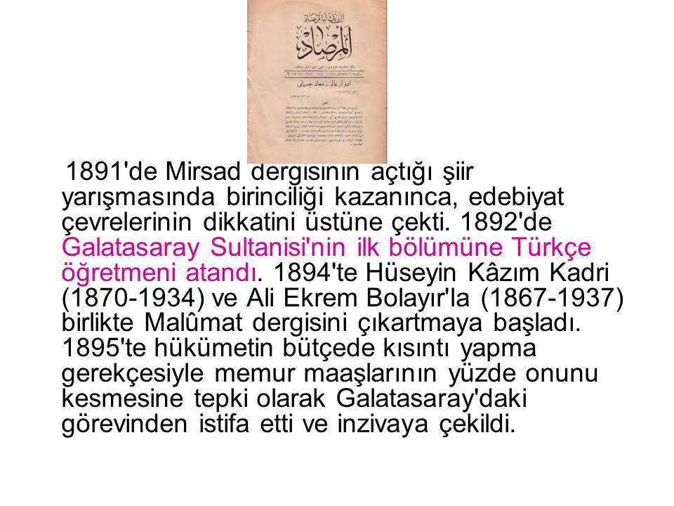 1891'de Mirsad dergisinin açtığı şiir yarışmasında birinciliği kazanınca, edebiyat çevrelerinin dikkatini üstüne çekti. 1892'de Galatasaray Sultanisi'