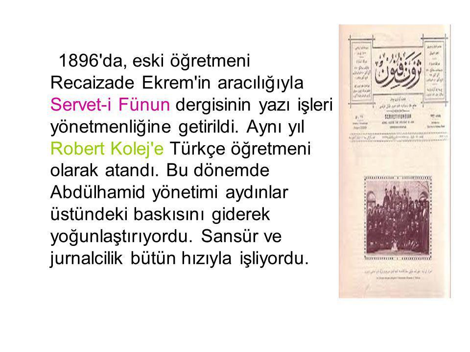 1896'da, eski öğretmeni Recaizade Ekrem'in aracılığıyla Servet-i Fünun dergisinin yazı işleri yönetmenliğine getirildi. Aynı yıl Robert Kolej'e Türkçe