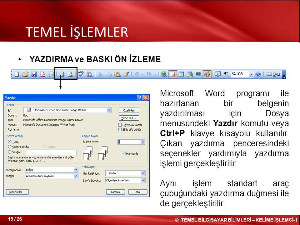 YAZDIRMA ve BASKI ÖN İZLEME TEMEL İŞLEMLER Microsoft Word programı ile hazırlanan bir belgenin yazdırılması için Dosya menüsündeki Yazdır komutu veya