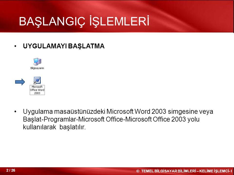 UYGULAMAYI BAŞLATMA Uygulama masaüstünüzdeki Microsoft Word 2003 simgesine veya Başlat-Programlar-Microsoft Office-Microsoft Office 2003 yolu kullanıl