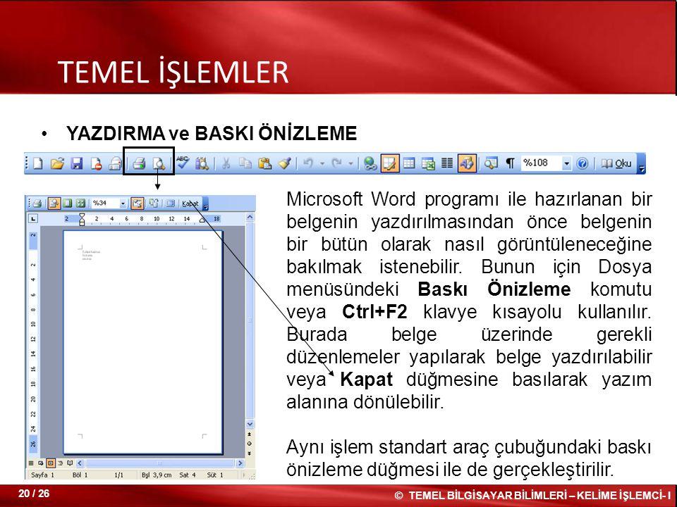 YAZDIRMA ve BASKI ÖNİZLEME TEMEL İŞLEMLER Microsoft Word programı ile hazırlanan bir belgenin yazdırılmasından önce belgenin bir bütün olarak nasıl gö