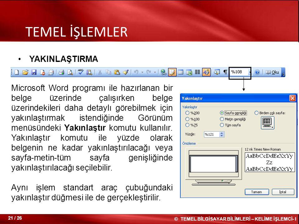 YAKINLAŞTIRMA TEMEL İŞLEMLER Microsoft Word programı ile hazırlanan bir belge üzerinde çalışırken belge üzerindekileri daha detaylı görebilmek için ya