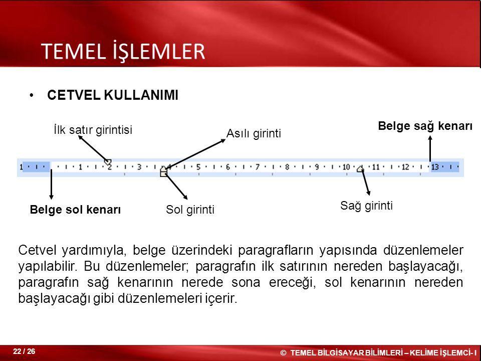 CETVEL KULLANIMI TEMEL İŞLEMLER Cetvel yardımıyla, belge üzerindeki paragrafların yapısında düzenlemeler yapılabilir. Bu düzenlemeler; paragrafın ilk