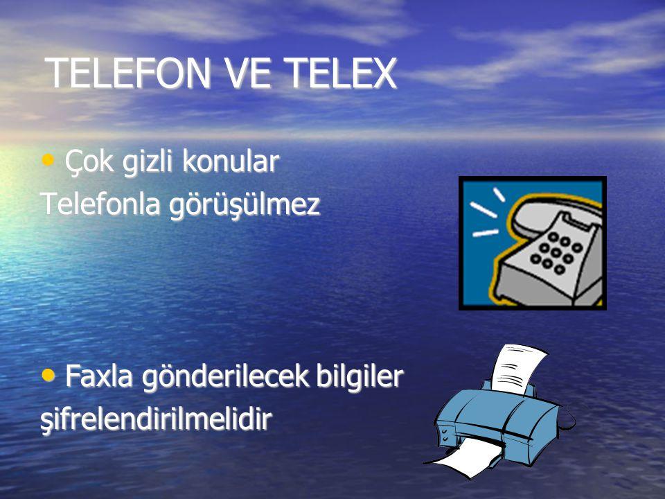 TELEFON VE TELEX Çok gizli konular Çok gizli konular Telefonla görüşülmez Faxla gönderilecek bilgiler Faxla gönderilecek bilgilerşifrelendirilmelidir